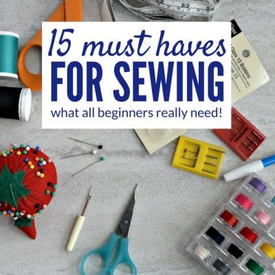 The Top 15 must haves for sewing beginners (Easy and Affordable!)