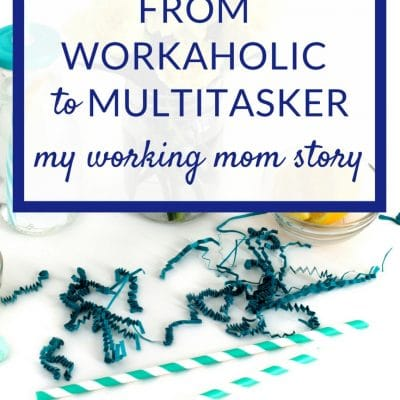 From Workaholic to Multitasker: My Working Mom Story