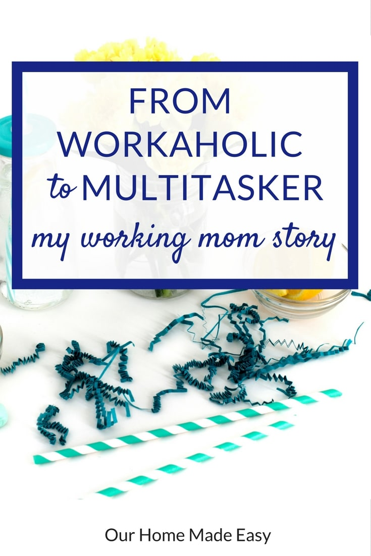 My working mom story: how I went from a workaholic to a multitasker mom