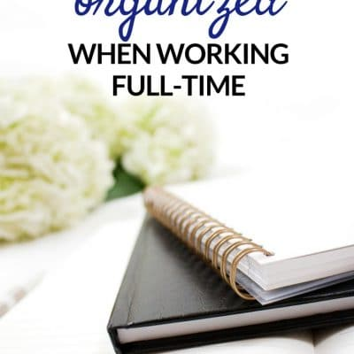 My Tips for Staying Organized While Working Full Time AND My Big Secret