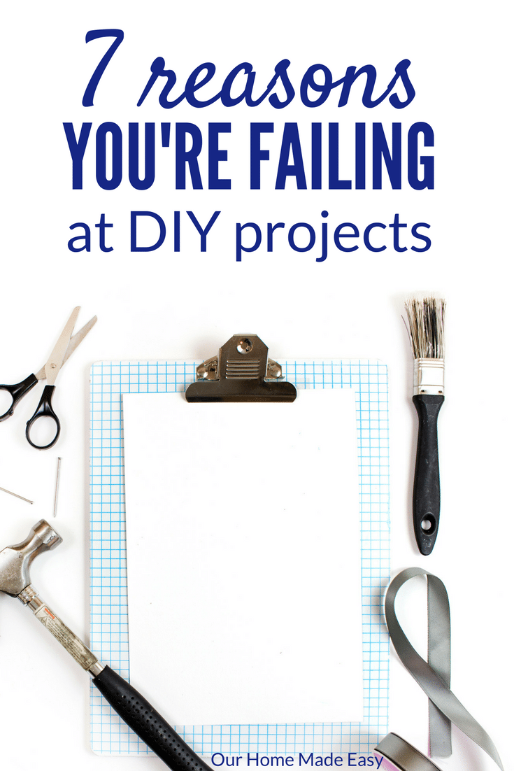 Have you ever wondered why your DIY projects don't turn out like the Pinterest pin? Learn 7 reasons why DIYs fail & how to easily make your next DIY perfect