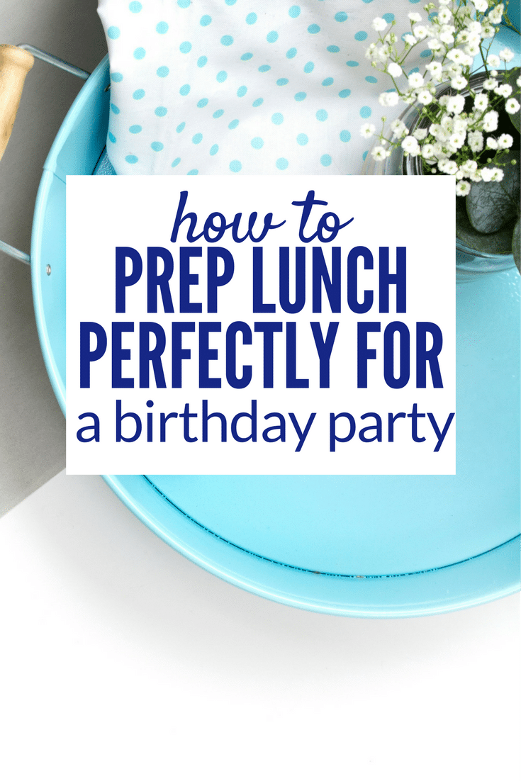 Here is how to host a dinner or perfectly serve lunch at a birthday party! Find the best time saving tricks to making it easier and you'll enjoy the party!