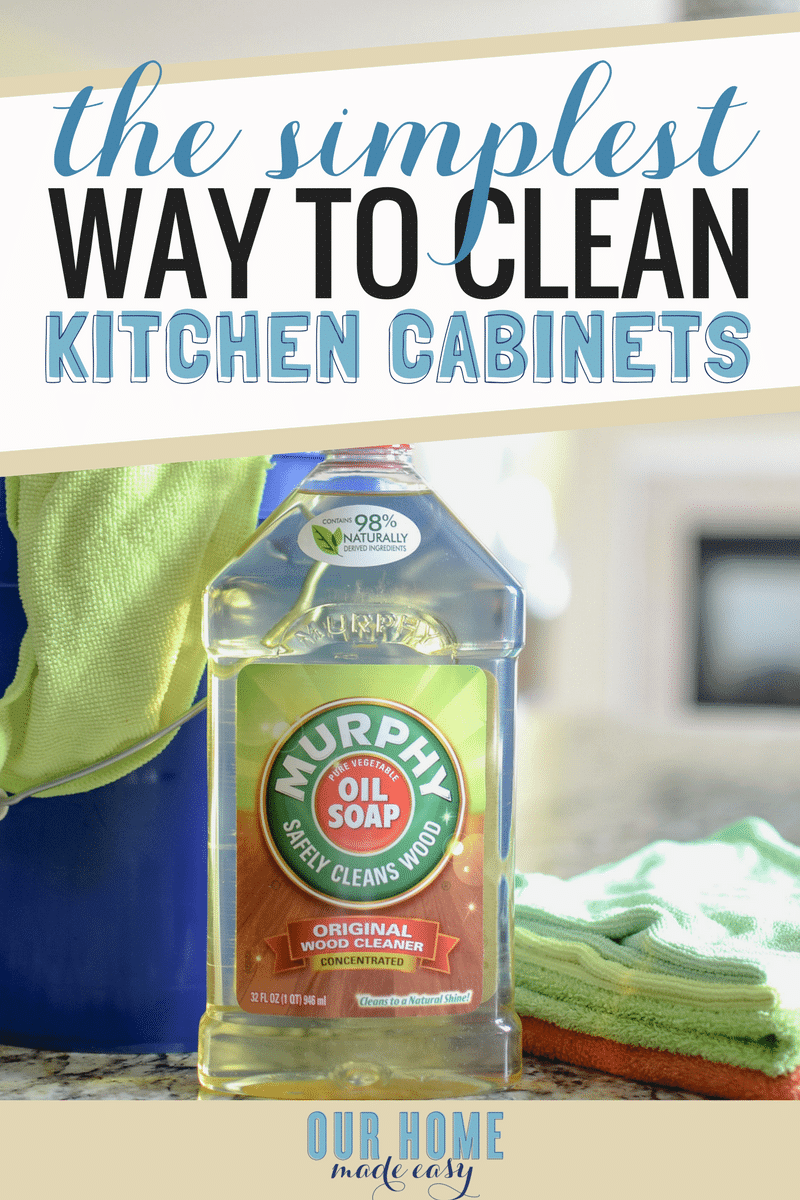 Cleaning Kitchen Cabinets Murphy'S Oil Soap The Simplest Way to Clean Kitchen Cabinets – Our Home Made Easy