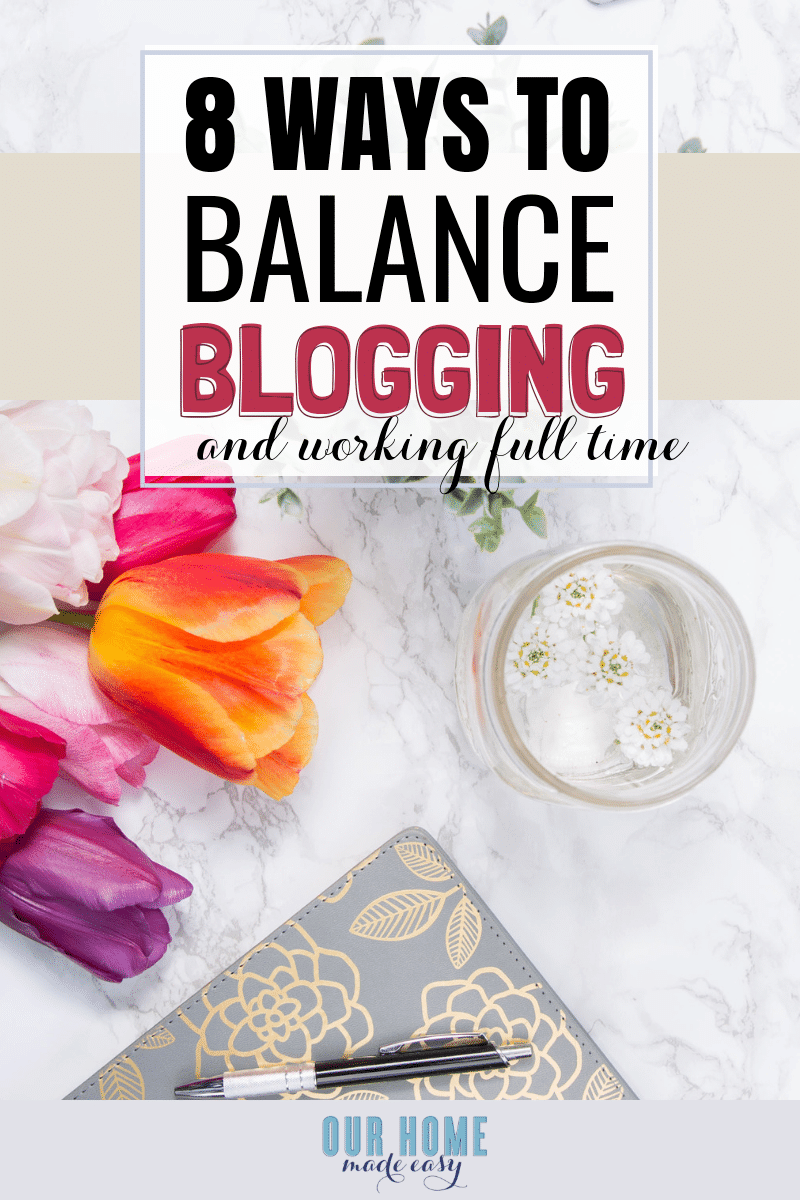 How to balance blogging and work . 8 steps to help you out! #blog #blogging #howtoblog