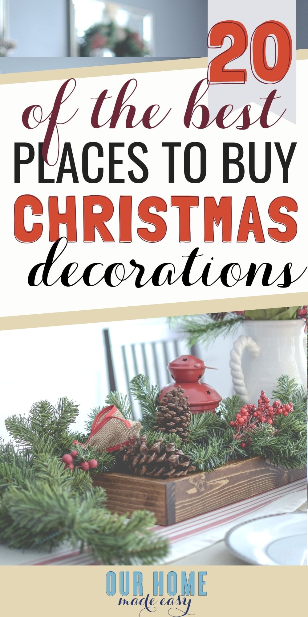Here are the 20 best places to buy Christmas Decorations! No matter your style or budget, you'll find something that is perfect for your home easily! #christmas #homedecor #ourhomemadeeasy