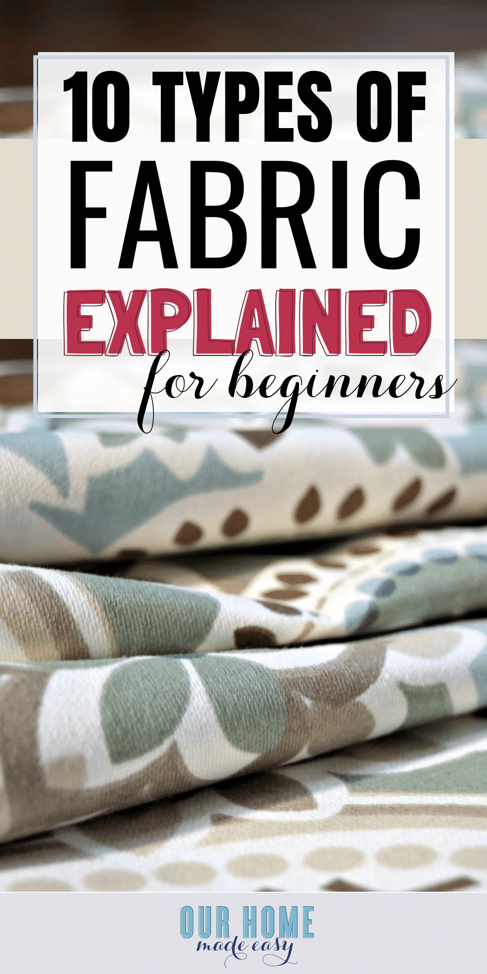 These 10 Types of Fabric Guide is perfect for beginners who want to start sewing to add some coziness to their home without spending too much money! #sewing #homedecor #ourhomemadeeasy