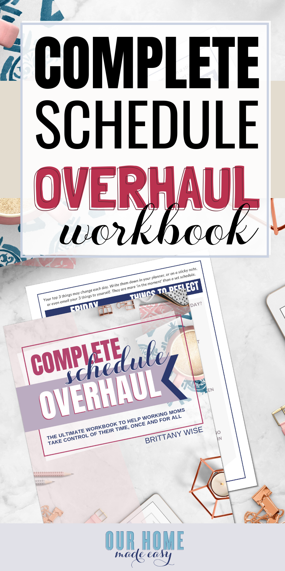 The Complete Schedule Overhaul is the ultimate shortcut-making tool to help working moms take control of their home life & work time, once and for all... #organization #home #mom #ourhomemadeeasy